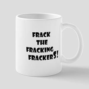 Frack the fracking frackers Mugs