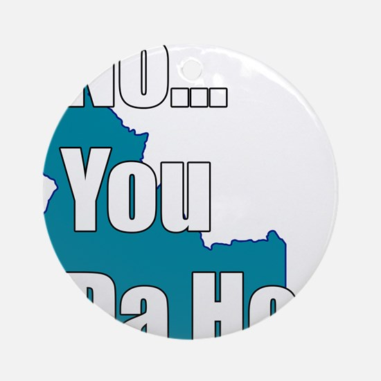 you da hoe Ornament (Round)