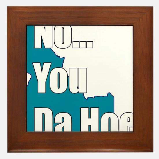 you da hoe Framed Tile