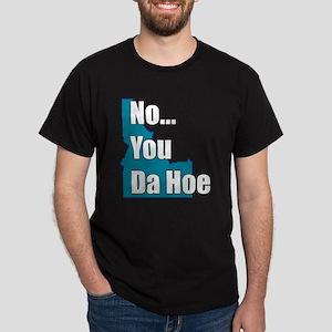 you da hoe Dark T-Shirt