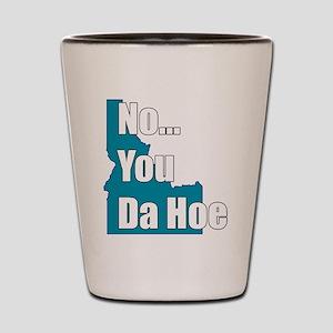 you da hoe Shot Glass