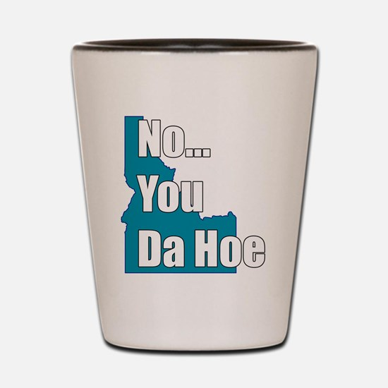 you da hoe Shot Glass
