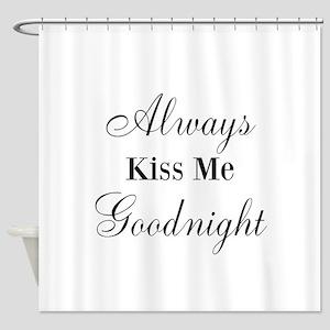 Always Kiss Me Goodnight Shower Curtain