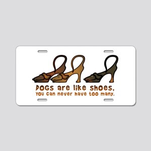 Dogs are like shoes Aluminum License Plate