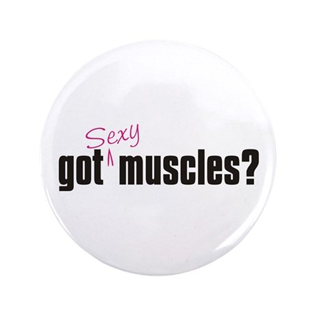 "Got Sexy Muscles? Fitness 3.5"" Button"