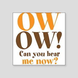 "OW OW! Square Sticker 3"" x 3"""
