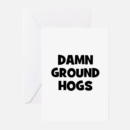 Damn Ground Hogs Greeting Cards (Pk of 10)