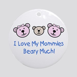 I Love My Mommies.. Ornament (Round)