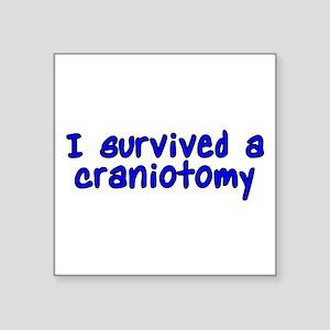"I survived a craniotomy - Square Sticker 3"" x 3"""