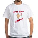 """""""I'm Huge in India!"""" White T-Shirt"""