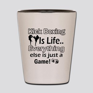 Kick Boxing Is Life Shot Glass