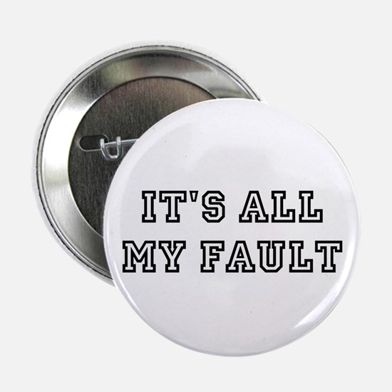 """It's All My Fault 2.25"""" Button"""
