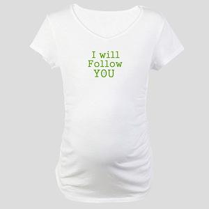 I will follow You Maternity T-Shirt