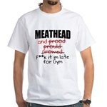 Meathead and prood White T-Shirt
