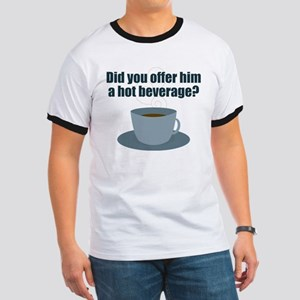 Did you offer him a hot beverage? Ringer T