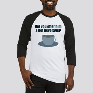 Did you offer him a hot beverage? Baseball Jersey