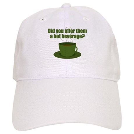 Did you offer them a hot beverage? Cap