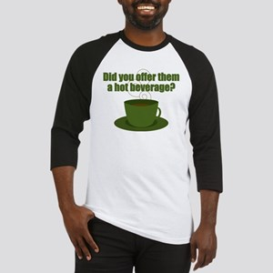 Did you offer them a hot beverage? Baseball Jersey