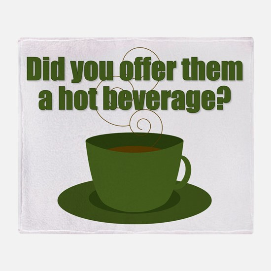 Did you offer them a hot beverage? Throw Blanket