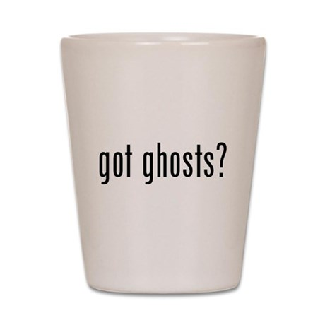 got ghosts Shot Glass