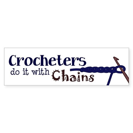 Crocheters Do It With Chains Bumper Sticker