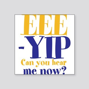 "EEE-YIP Square Sticker 3"" x 3"""