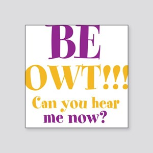 "BE OWT!! Square Sticker 3"" x 3"""