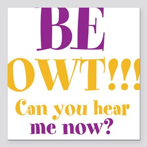 "BE OWT!! Square Car Magnet 3"" x 3"""