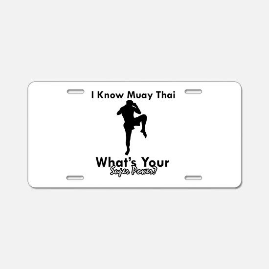 Muay Thai Is My Superpower Aluminum License Plate