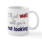 I'll Wait Til Your Not Lookin Mug