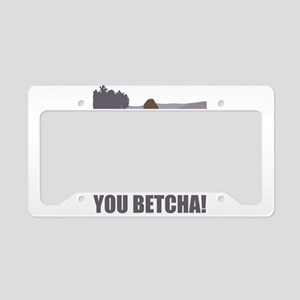 jeyler_you_betcha License Plate Holder