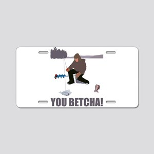jeyler_you_betcha Aluminum License Plate