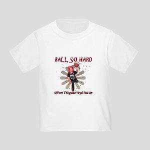 BallSoHard Toddler T-Shirt