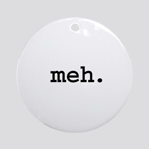 meh. Ornament (Round)