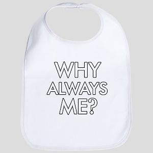 Why Always Me ? designs Bib