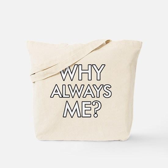 Why Always Me ? designs Tote Bag