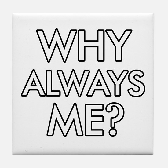 Why Always Me ? designs Tile Coaster