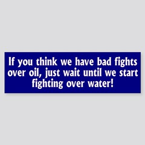 fight over water... Bumper Sticker
