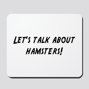Lets talk about HAMSTERS Mousepad
