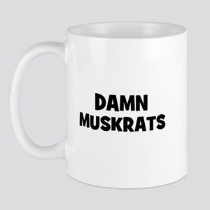 Damn Muskrats Mug