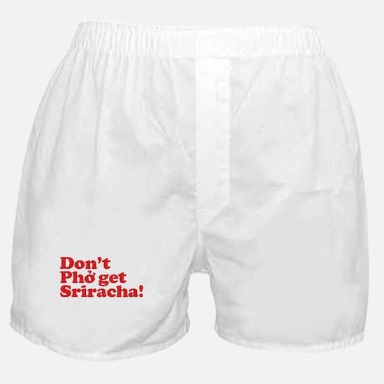 Dont Pho get Sriracha! Boxer Shorts
