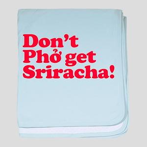 Dont Pho get Sriracha! baby blanket