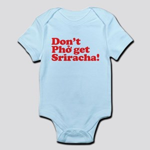 Dont Pho get Sriracha! Infant Bodysuit