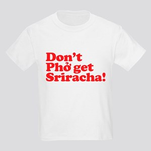 Dont Pho get Sriracha! Kids Light T-Shirt
