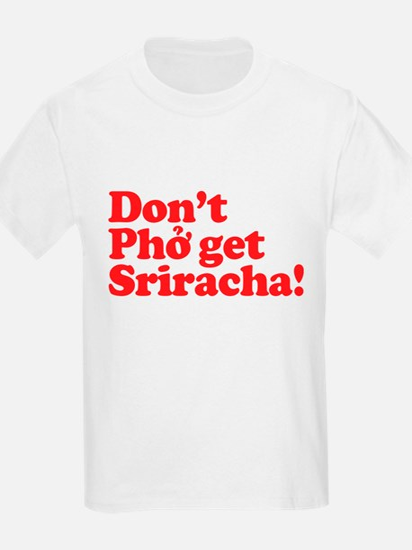 Dont Pho get Sriracha! T-Shirt