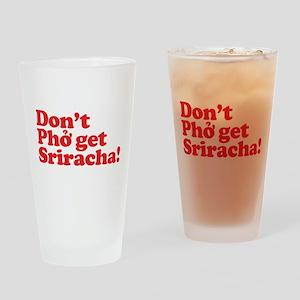 Dont Pho get Sriracha! Drinking Glass