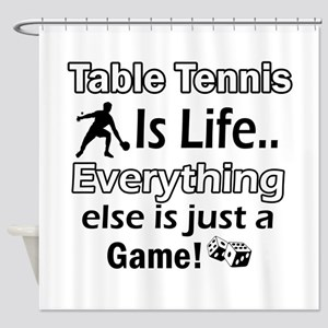 Table Tennis Is Life Shower Curtain