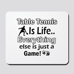 Table Tennis Is Life Mousepad