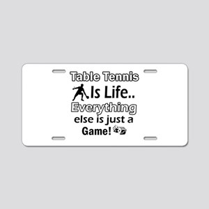 Table Tennis Is Life Aluminum License Plate