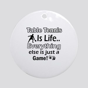 Table Tennis Is Life Ornament (Round)